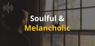 Soulful & Melancholic